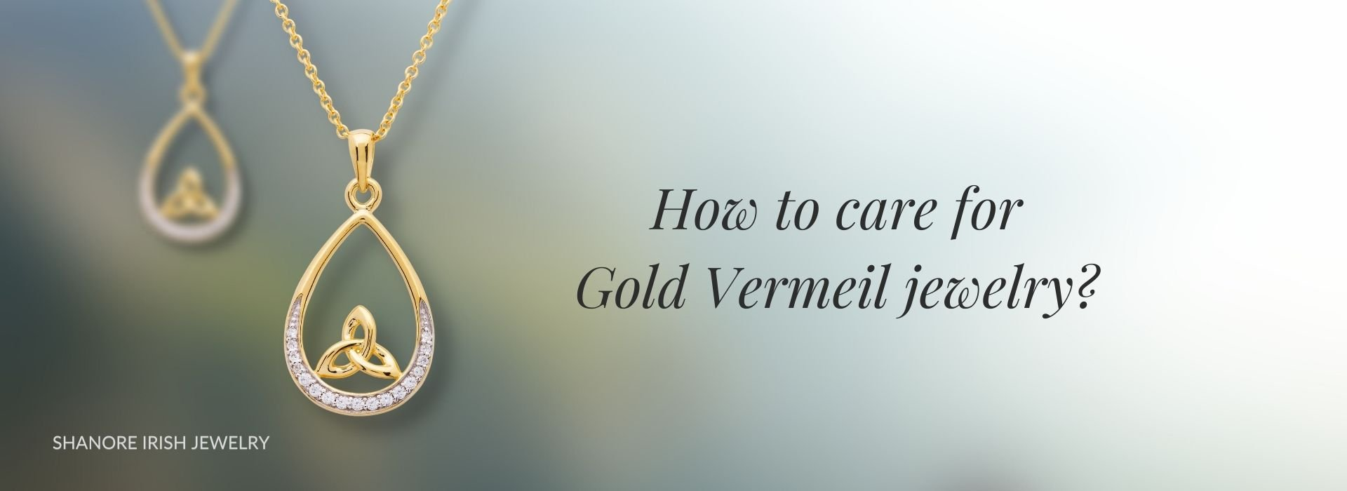 How to Care for Gold Vermeil - ShanOre Irish Jewelry